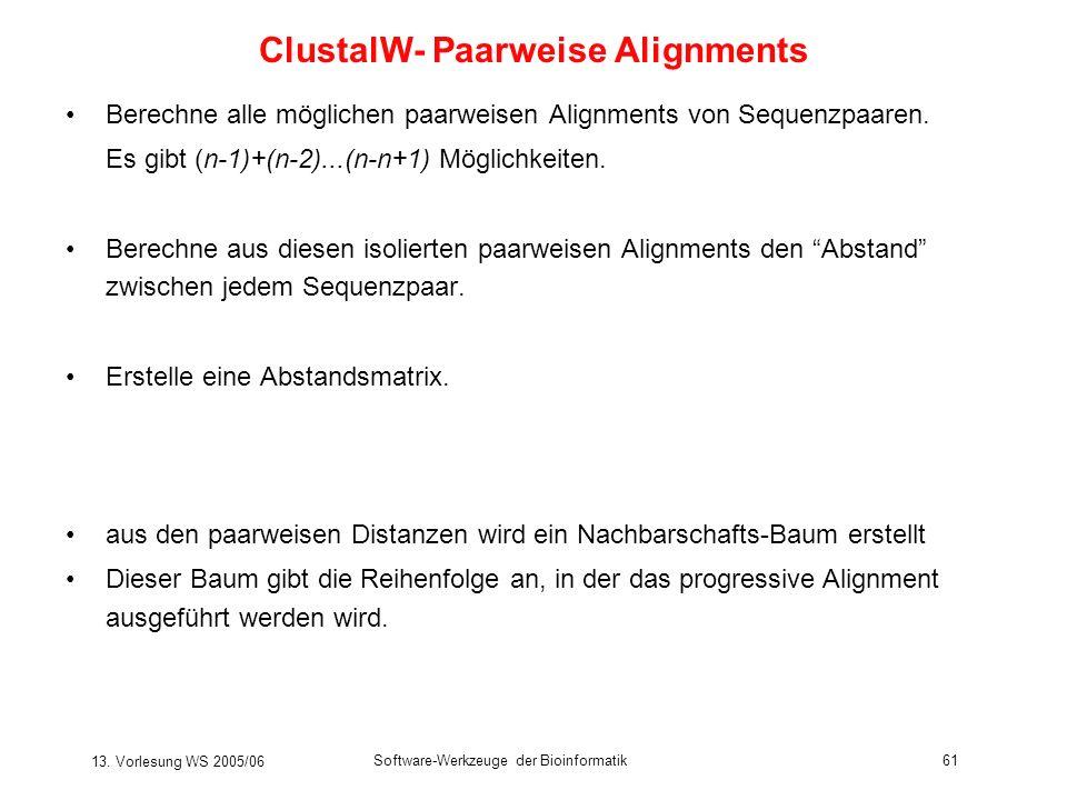 13. Vorlesung WS 2005/06 Software-Werkzeuge der Bioinformatik61 Berechne alle möglichen paarweisen Alignments von Sequenzpaaren. Es gibt (n-1)+(n-2)..