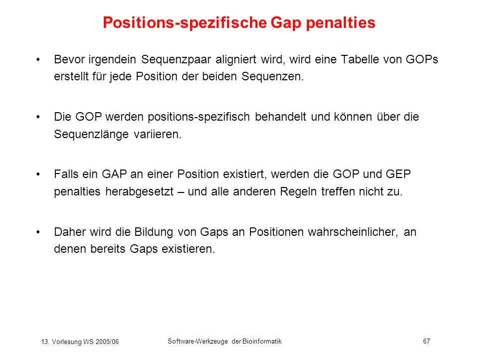 13. Vorlesung WS 2005/06 Software-Werkzeuge der Bioinformatik67 Bevor irgendein Sequenzpaar aligniert wird, wird eine Tabelle von GOPs erstellt für je