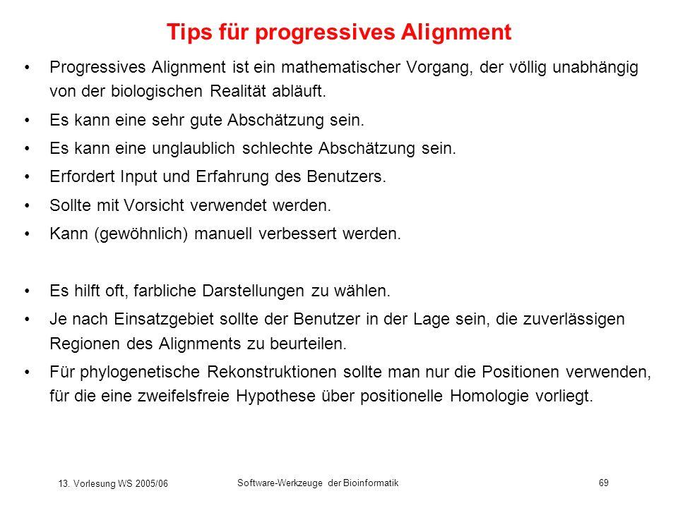 13. Vorlesung WS 2005/06 Software-Werkzeuge der Bioinformatik69 Progressives Alignment ist ein mathematischer Vorgang, der völlig unabhängig von der b
