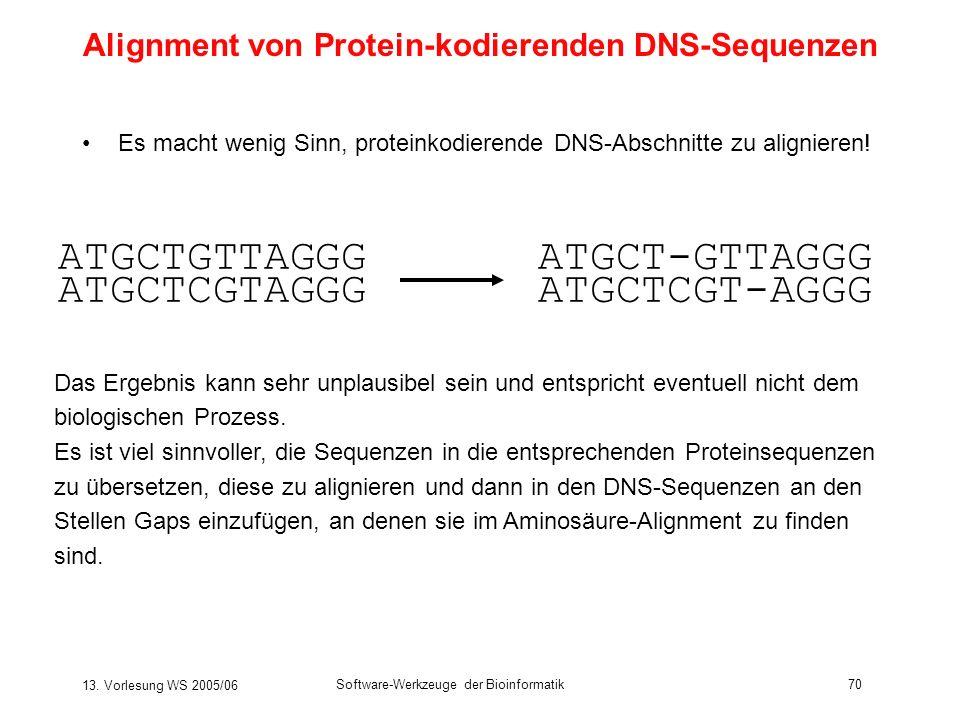 13. Vorlesung WS 2005/06 Software-Werkzeuge der Bioinformatik70 Es macht wenig Sinn, proteinkodierende DNS-Abschnitte zu alignieren! ATGCTGTTAGGG ATGC
