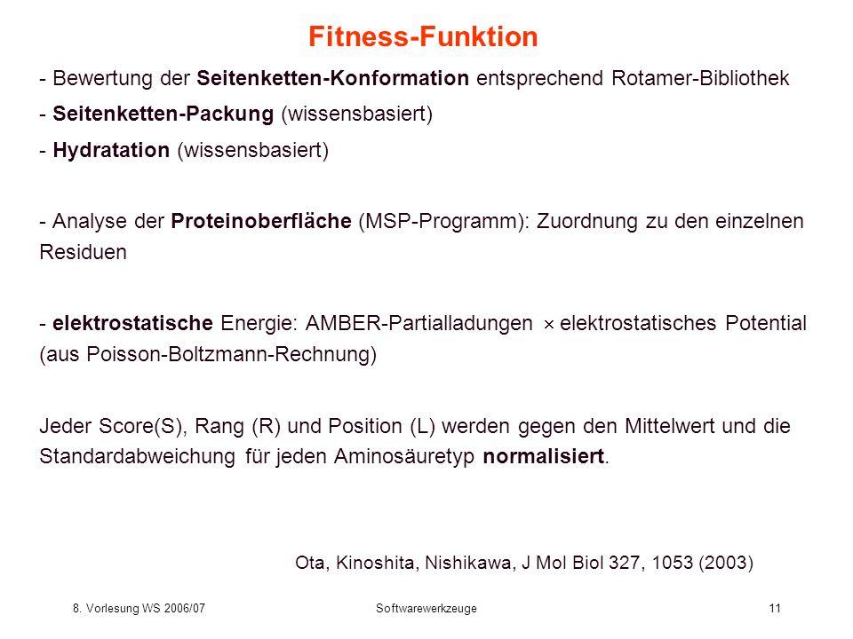 8. Vorlesung WS 2006/07Softwarewerkzeuge11 Fitness-Funktion - Bewertung der Seitenketten-Konformation entsprechend Rotamer-Bibliothek - Seitenketten-P