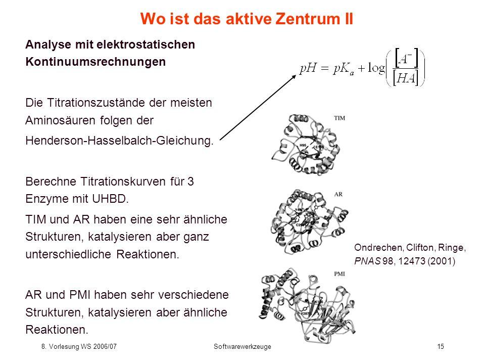 8. Vorlesung WS 2006/07Softwarewerkzeuge15 Wo ist das aktive Zentrum II Analyse mit elektrostatischen Kontinuumsrechnungen Die Titrationszustände der