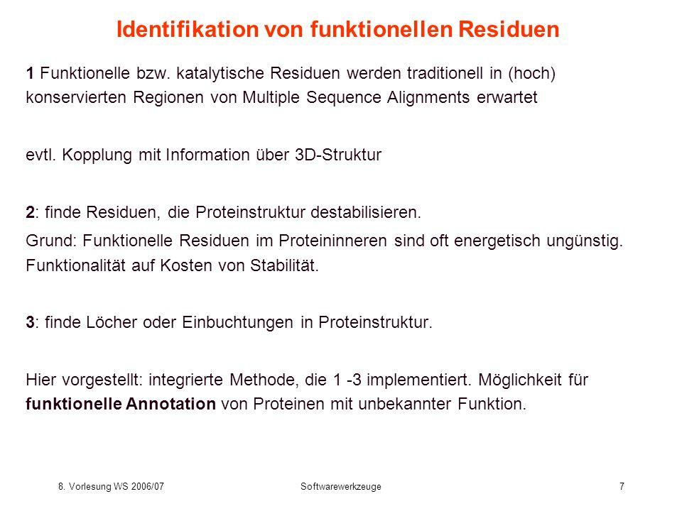 8. Vorlesung WS 2006/07Softwarewerkzeuge7 Identifikation von funktionellen Residuen 1 Funktionelle bzw. katalytische Residuen werden traditionell in (