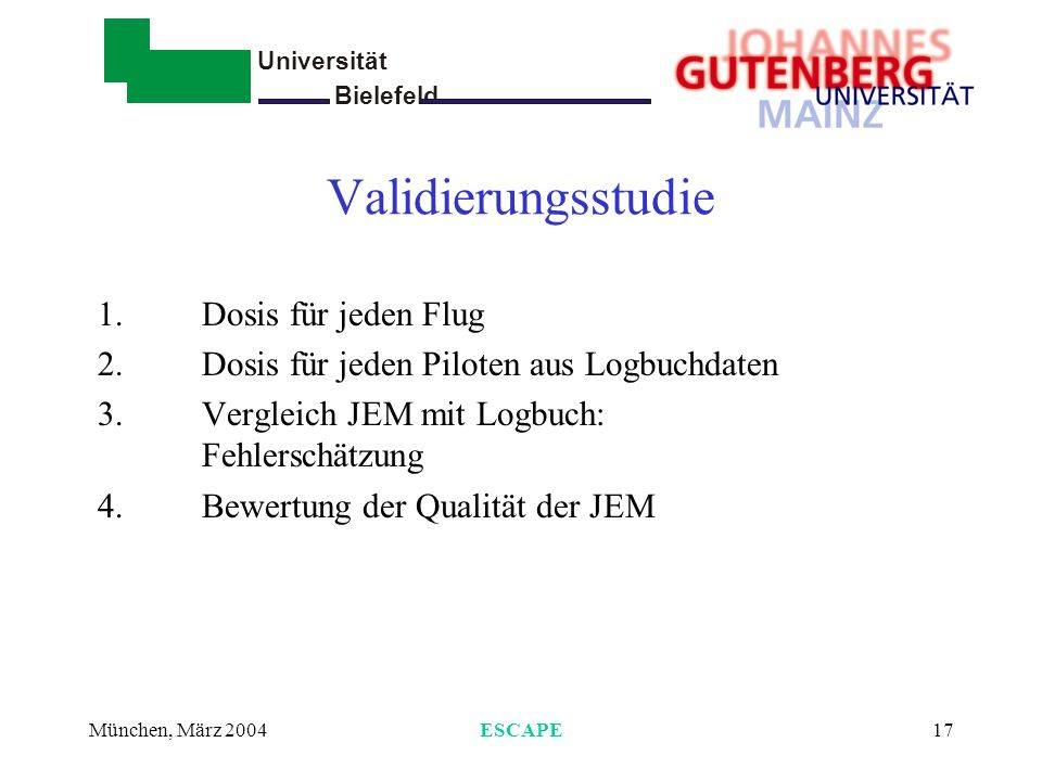 Universität Bielefeld - München, März 2004ESCAPE17 Validierungsstudie 1.Dosis für jeden Flug 2.Dosis für jeden Piloten aus Logbuchdaten 3.Vergleich JE