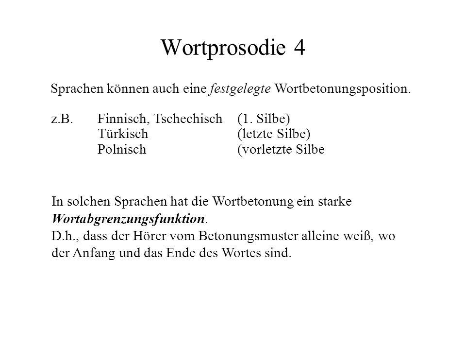 Wortprosodie 4 Sprachen können auch eine festgelegte Wortbetonungsposition. z.B.Finnisch, Tschechisch (1. Silbe) Türkisch (letzte Silbe) Polnisch(vorl