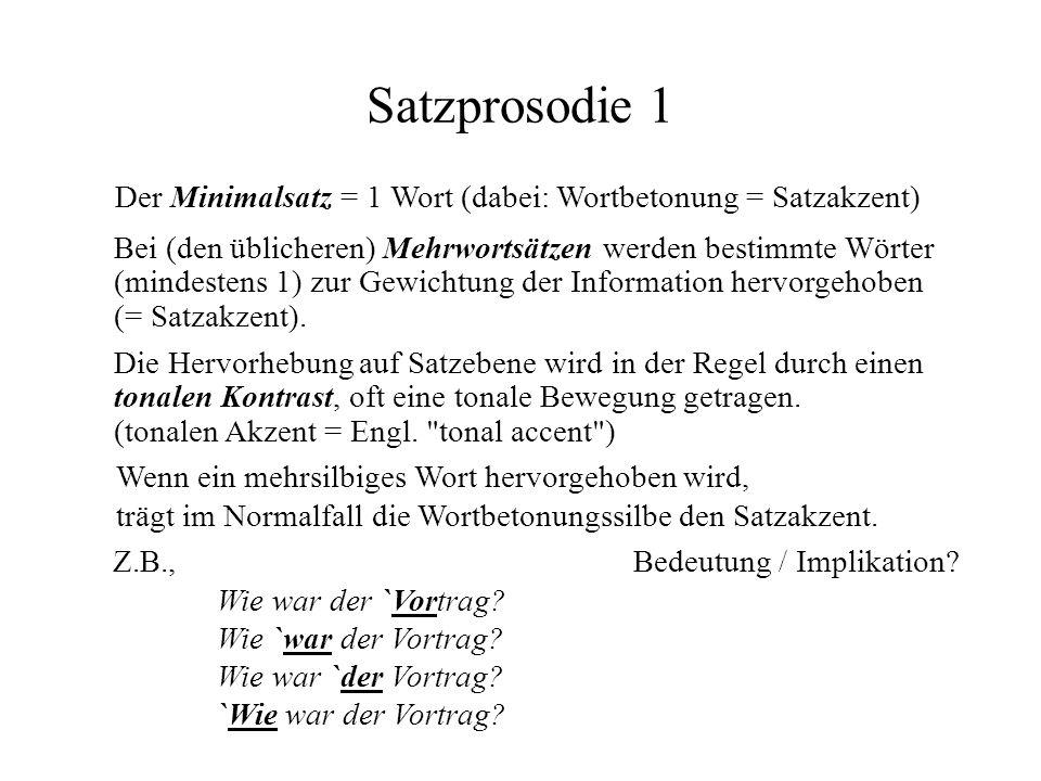 Satzprosodie 1 Der Minimalsatz = 1 Wort (dabei: Wortbetonung = Satzakzent) Bei (den üblicheren) Mehrwortsätzen werden bestimmte Wörter (mindestens 1)