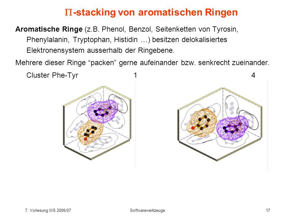 7. Vorlesung WS 2006/07Softwarewerkzeuge17 -stacking von aromatischen Ringen Aromatische Ringe (z.B. Phenol, Benzol, Seitenketten von Tyrosin, Phenyla
