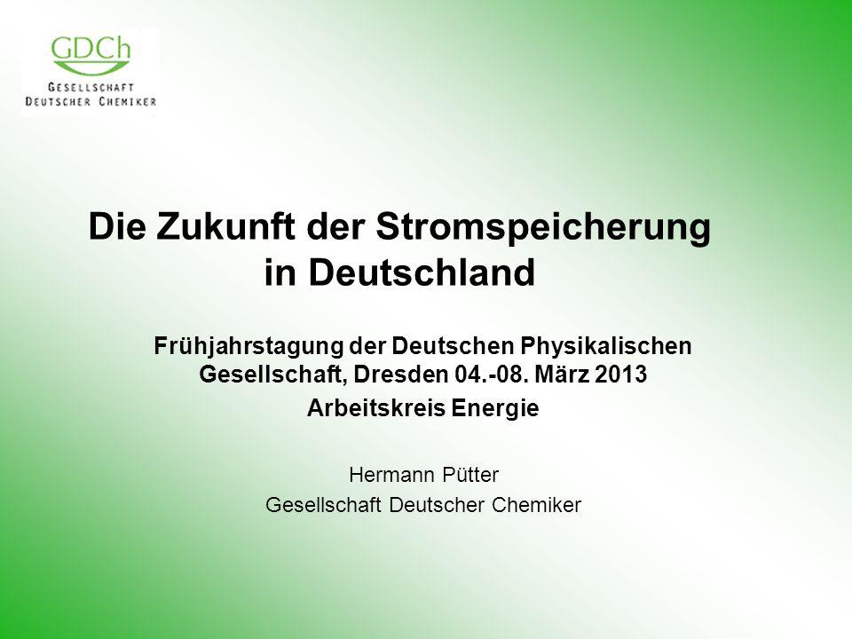 Die Zukunft der Stromspeicherung in Deutschland Frühjahrstagung der Deutschen Physikalischen Gesellschaft, Dresden 04.-08. März 2013 Arbeitskreis Ener
