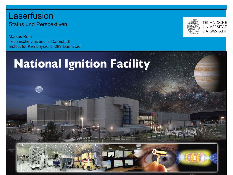 1 | | Laserfusion Status und Perspektiven Markus Roth Technische Universität Darmstadt Institut für Kernphysik, 64289 Darmstadt