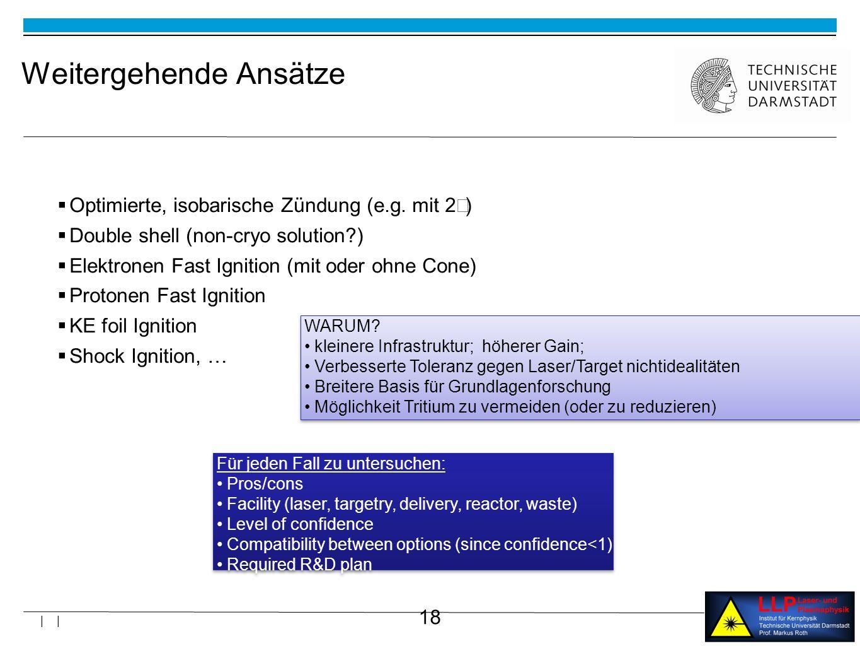 18 | | Weitergehende Ansätze Optimierte, isobarische Zündung (e.g.