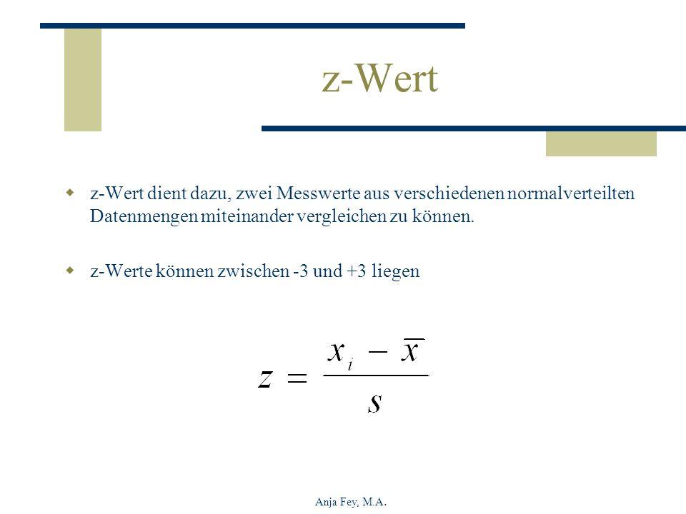 Anja Fey, M.A. z-Wert z-Wert dient dazu, zwei Messwerte aus verschiedenen normalverteilten Datenmengen miteinander vergleichen zu können. z-Werte könn