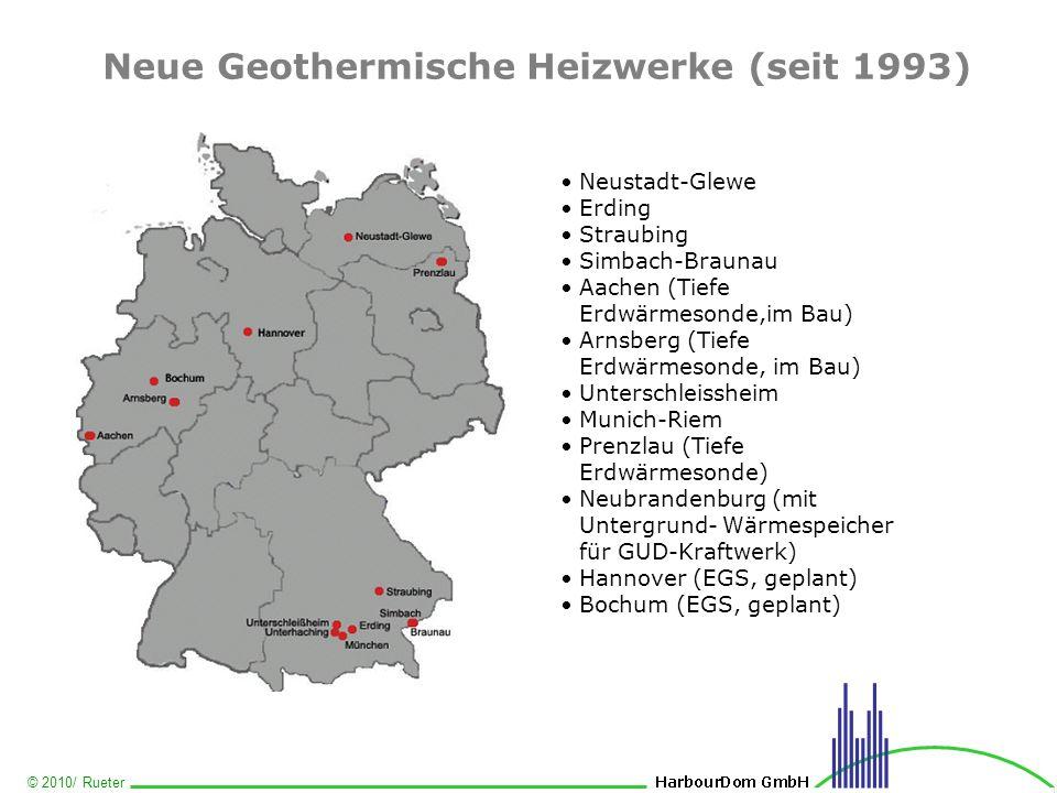 © 2010/ Rueter Neue Geothermische Heizwerke (seit 1993) Neustadt-Glewe Erding Straubing Simbach-Braunau Aachen (Tiefe Erdwärmesonde,im Bau) Arnsberg (