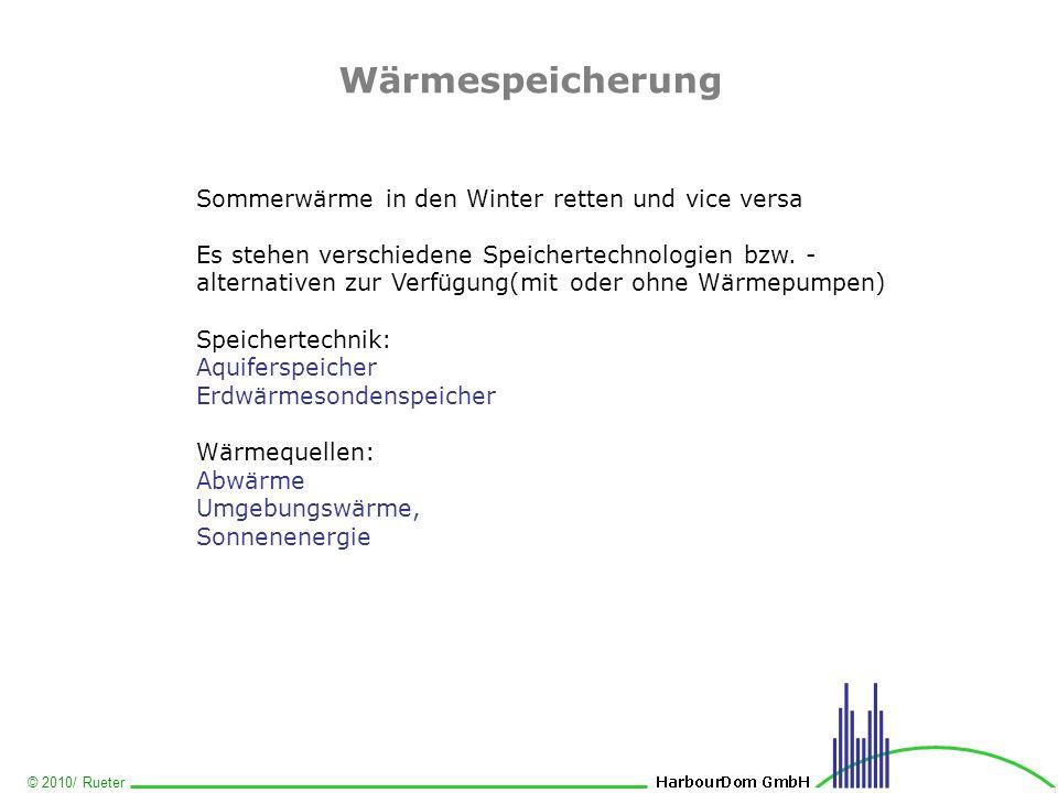© 2010/ Rueter Wärmespeicherung Sommerwärme in den Winter retten und vice versa Es stehen verschiedene Speichertechnologien bzw. - alternativen zur Ve