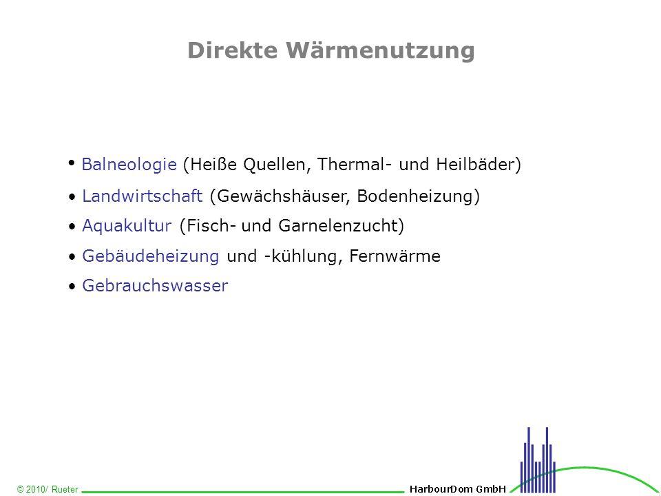 © 2010/ Rueter Direkte Wärmenutzung Balneologie (Heiße Quellen, Thermal- und Heilbäder) Landwirtschaft (Gewächshäuser, Bodenheizung) Aquakultur (Fisch
