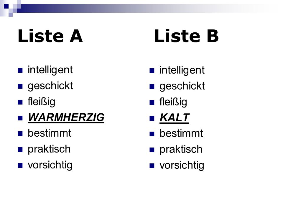 Liste A Liste B intelligent geschickt fleißig WARMHERZIG bestimmt praktisch vorsichtig intelligent geschickt fleißig KALT bestimmt praktisch vorsichti