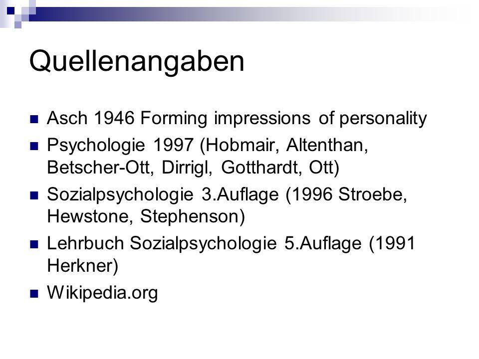 Quellenangaben Asch 1946 Forming impressions of personality Psychologie 1997 (Hobmair, Altenthan, Betscher-Ott, Dirrigl, Gotthardt, Ott) Sozialpsychol