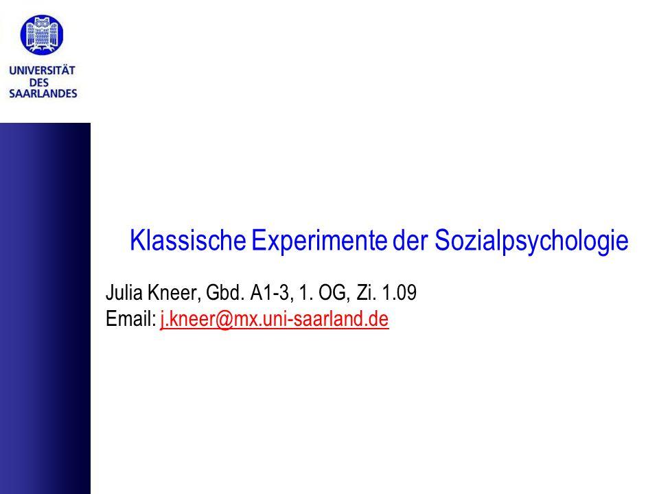 Klassische Experimente der Sozialpsychologie Julia Kneer, Gbd. A1-3, 1. OG, Zi. 1.09 Email: j.kneer@mx.uni-saarland.dej.kneer@mx.uni-saarland.de