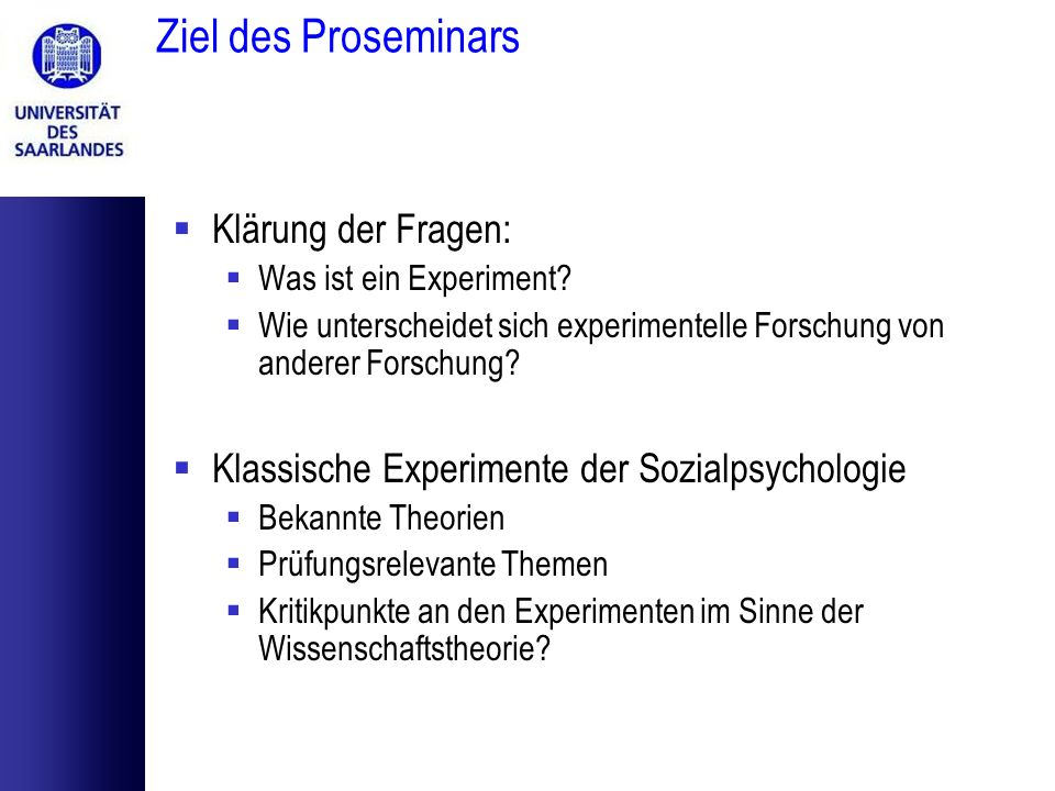 Ziel des Proseminars Klärung der Fragen: Was ist ein Experiment? Wie unterscheidet sich experimentelle Forschung von anderer Forschung? Klassische Exp