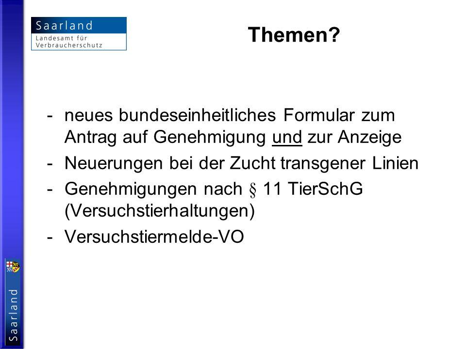 Themen? - neues bundeseinheitliches Formular zum Antrag auf Genehmigung und zur Anzeige - Neuerungen bei der Zucht transgener Linien - Genehmigungen n