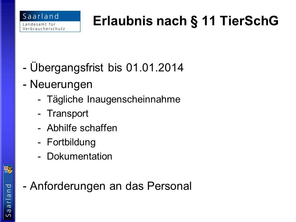 Erlaubnis nach § 11 TierSchG - Übergangsfrist bis 01.01.2014 - Neuerungen -Tägliche Inaugenscheinnahme -Transport -Abhilfe schaffen -Fortbildung -Doku