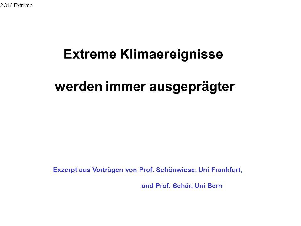 2.316 Extreme Extreme Klimaereignisse werden immer ausgeprägter Exzerpt aus Vorträgen von Prof. Schönwiese, Uni Frankfurt, und Prof. Schär, Uni Bern