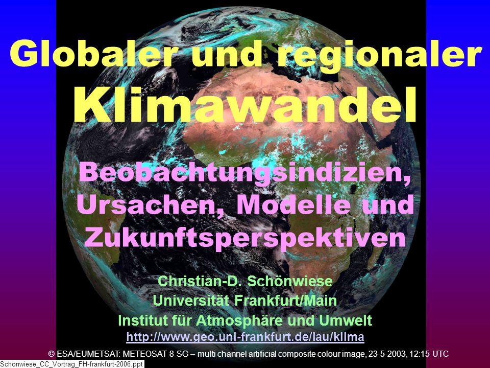 Globaler und regionaler Klimawandel Christian-D. Schönwiese Universität Frankfurt/Main Institut für Atmosphäre und Umwelt http://www.geo.uni-frankfurt