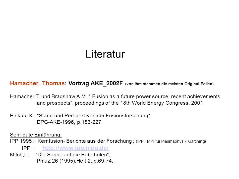 Literatur Hamacher, Thomas: Vortrag AKE_2002F (von ihm stammen die meisten Original Folien) Hamacher,T. und Bradshaw.A.M.: Fusion as a future power so