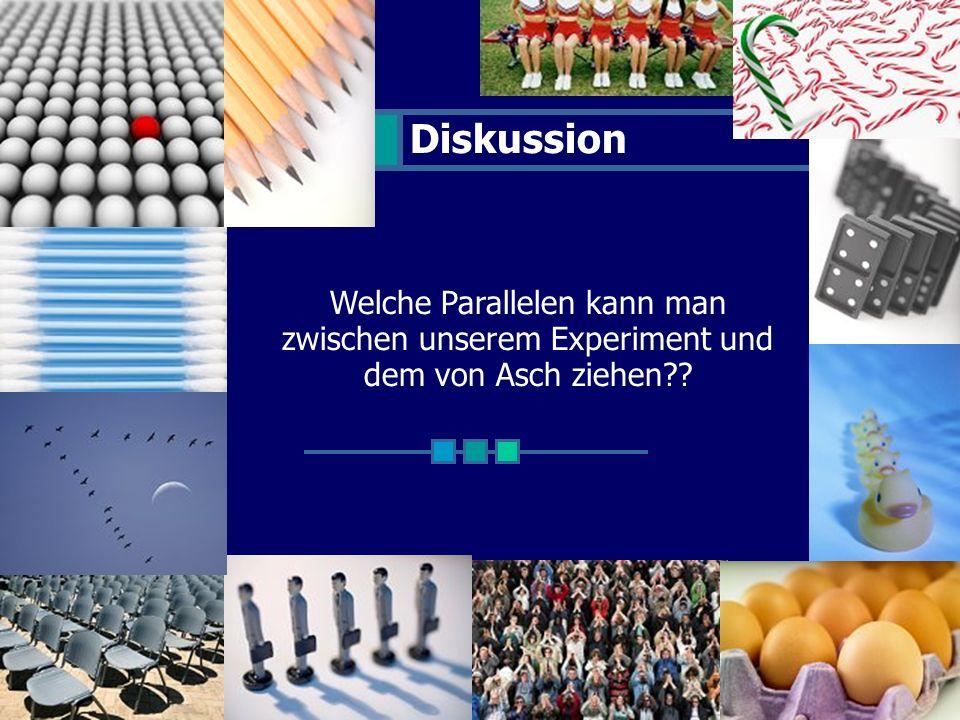 Diskussion Welche Parallelen kann man zwischen unserem Experiment und dem von Asch ziehen??