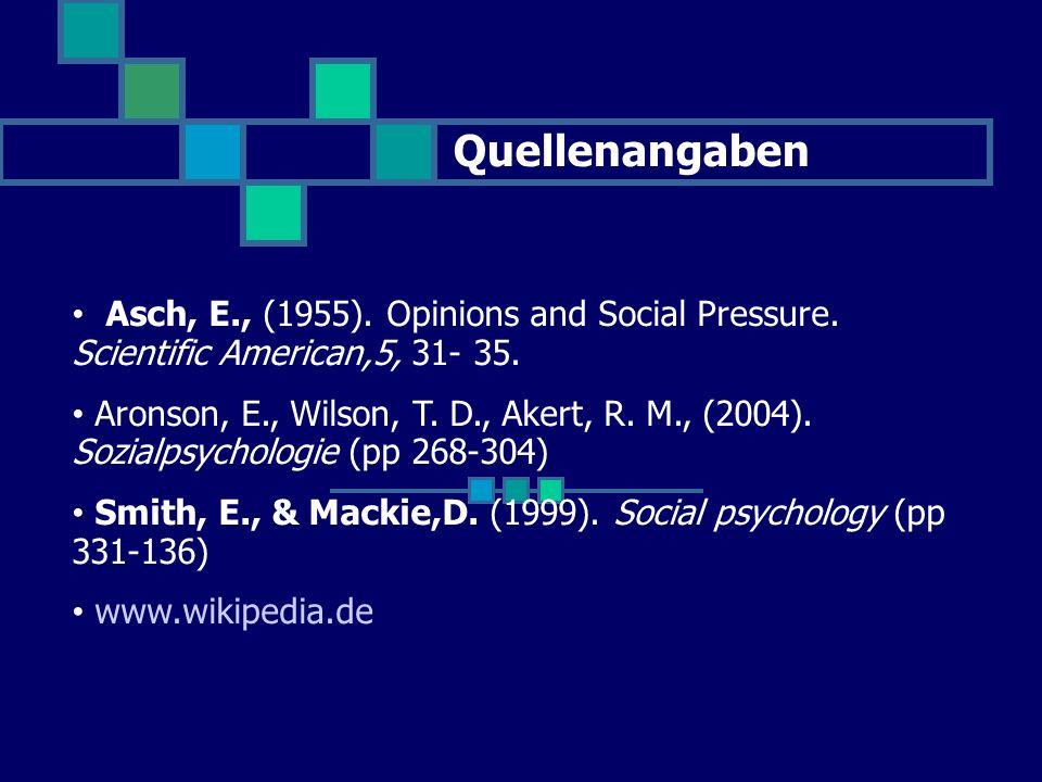 Quellenangaben Asch, E., (1955). Opinions and Social Pressure. Scientific American,5, 31- 35. Aronson, E., Wilson, T. D., Akert, R. M., (2004). Sozial