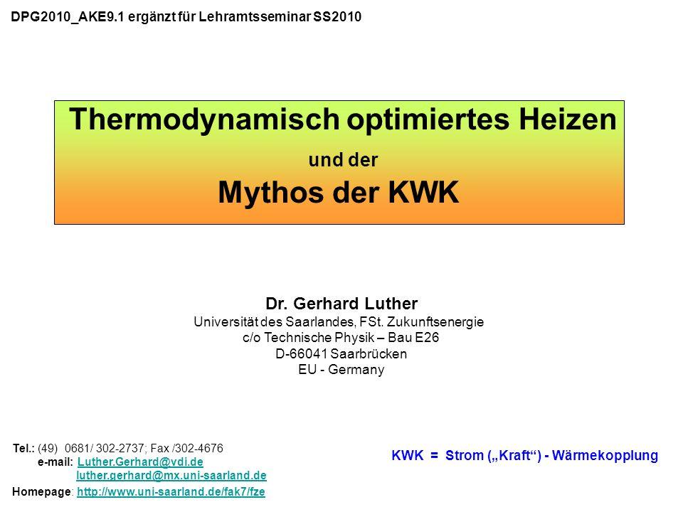 KWK = Strom (Kraft) - Wärmekopplung Thermodynamisch optimiertes Heizen und der Mythos der KWK Dr. Gerhard Luther Universität des Saarlandes, FSt. Zuku