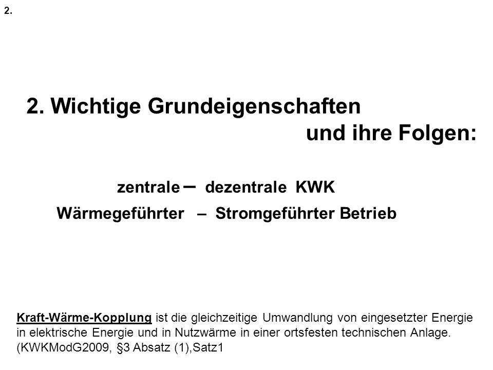 2. Wichtige Grundeigenschaften und ihre Folgen: zentrale – dezentrale KWK Wärmegeführter – Stromgeführter Betrieb Kraft-Wärme-Kopplung ist die gleichz