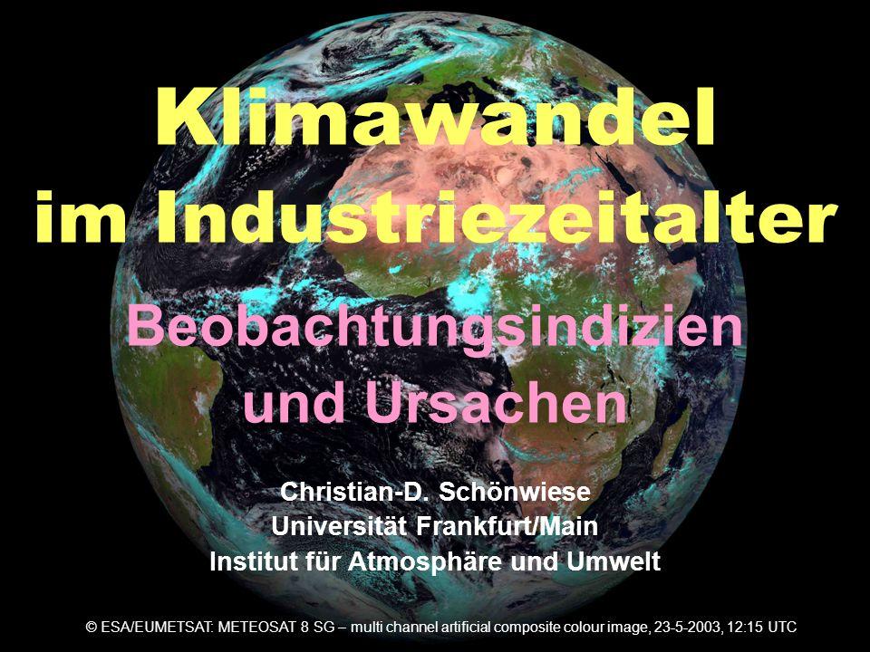 Klimawandel im Industriezeitalter D Christian-D. Schönwiese Universität Frankfurt/Main Institut für Atmosphäre und Umwelt © ESA/EUMETSAT: METEOSAT 8 S