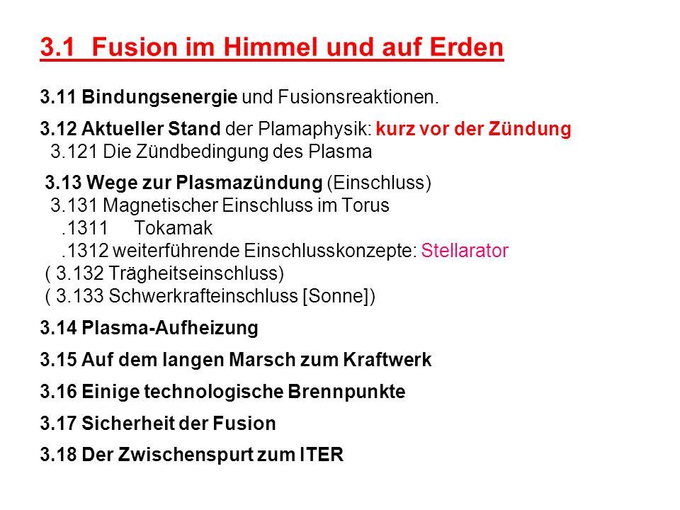 3.1 Fusion im Himmel und auf Erden 3.11 Bindungsenergie und Fusionsreaktionen. 3.12 Aktueller Stand der Plamaphysik: kurz vor der Zündung 3.121 Die Zü