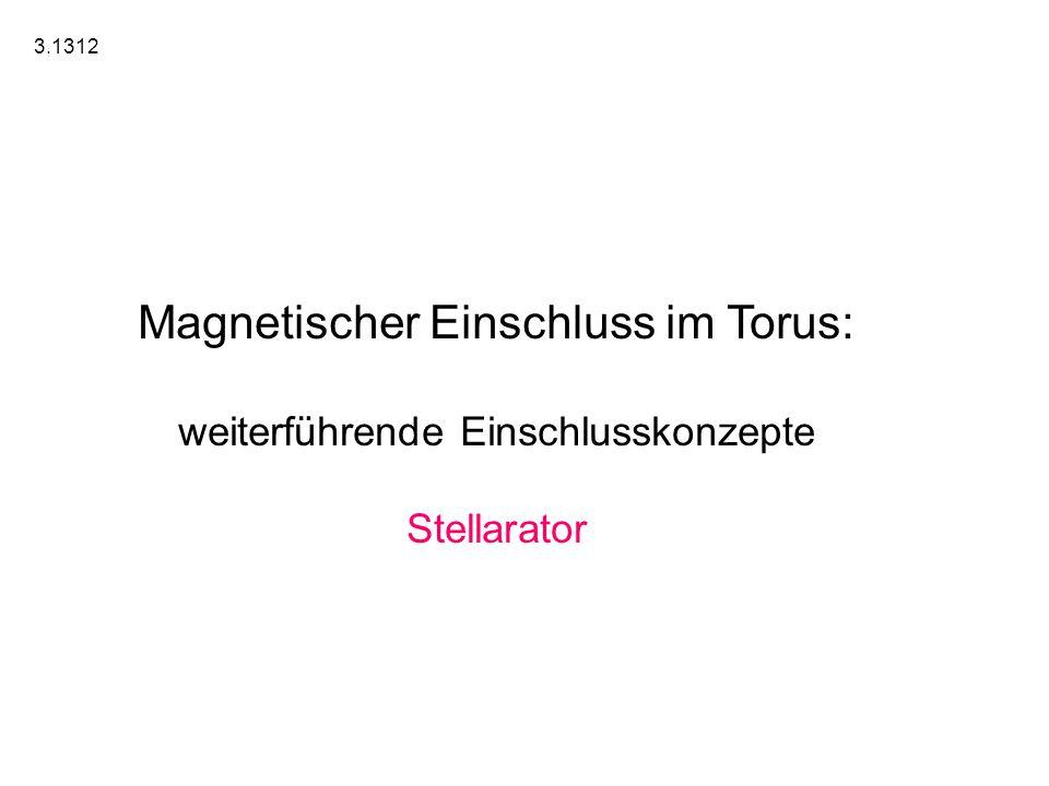 Magnetischer Einschluss im Torus: weiterführende Einschlusskonzepte Stellarator 3.1312