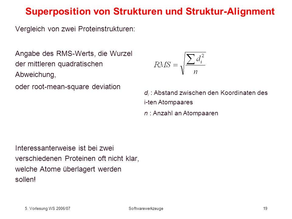 5. Vorlesung WS 2006/07Softwarewerkzeuge19 Vergleich von zwei Proteinstrukturen: Angabe des RMS-Werts, die Wurzel der mittleren quadratischen Abweichu