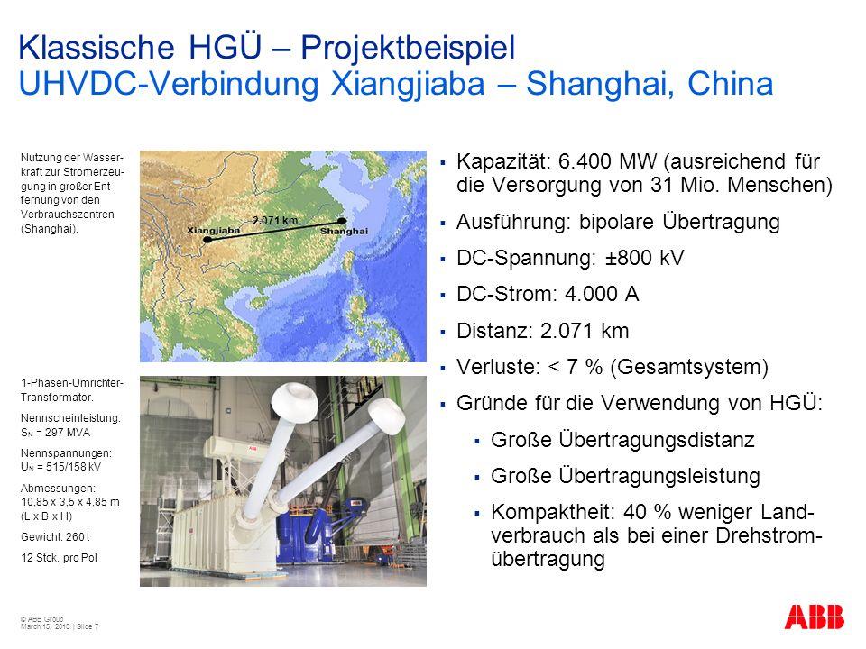 © ABB Group March 15, 2010 | Slide 7 Klassische HGÜ – Projektbeispiel UHVDC-Verbindung Xiangjiaba – Shanghai, China Kapazität: 6.400 MW (ausreichend für die Versorgung von 31 Mio.