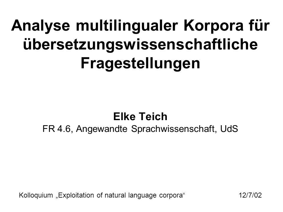 Analyse multilingualer Korpora für übersetzungswissenschaftliche Fragestellungen Elke Teich FR 4.6, Angewandte Sprachwissenschaft, UdS Kolloquium Expl