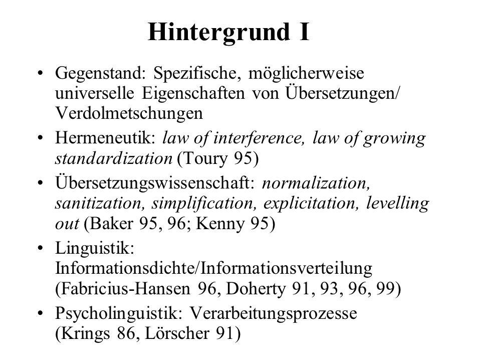 Hintergrund I Gegenstand: Spezifische, möglicherweise universelle Eigenschaften von Übersetzungen/ Verdolmetschungen Hermeneutik: law of interference,