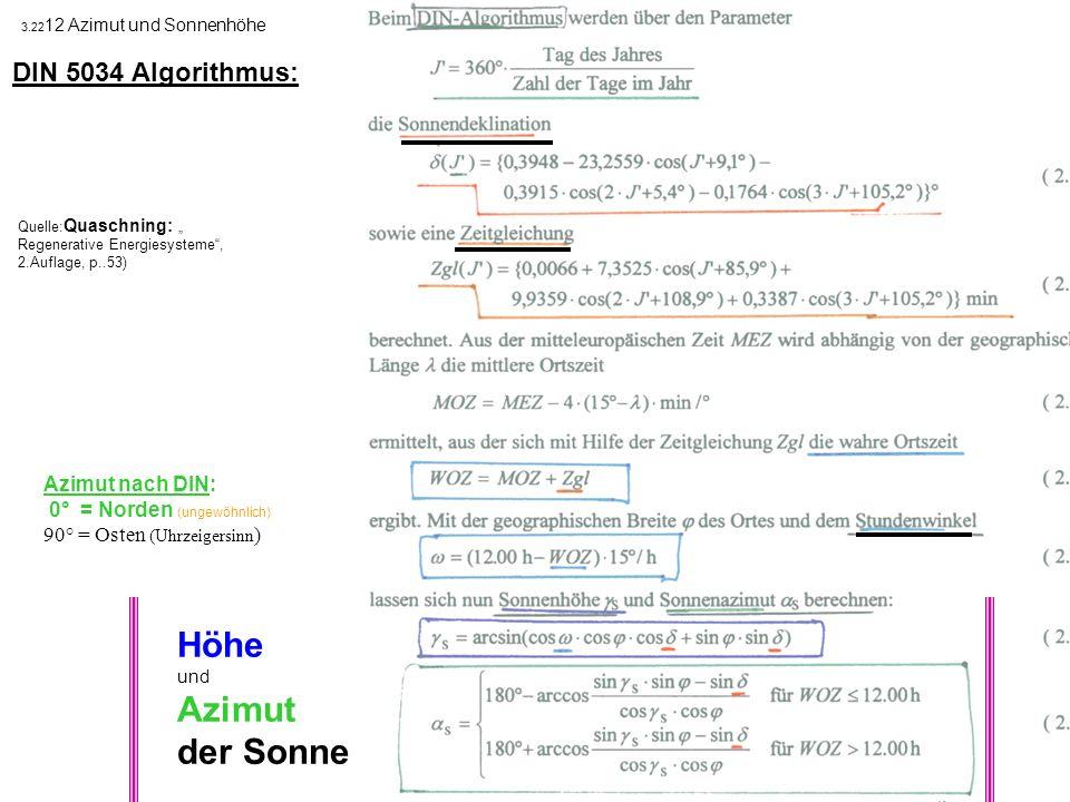 Quelle: Quaschning: Regenerative Energiesysteme, 2.Auflage, p..53) Höhe und Azimut der Sonne DIN 5034 Algorithmus: Azimut nach DIN: 0° = Norden (ungew