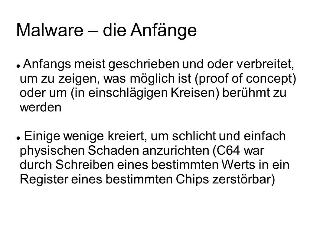 Malware – die Anfänge Anfangs meist geschrieben und oder verbreitet, um zu zeigen, was möglich ist (proof of concept) oder um (in einschlägigen Kreise