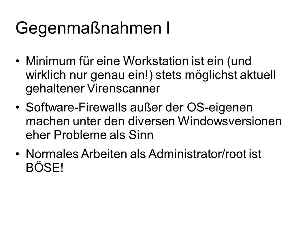 Gegenmaßnahmen I Minimum für eine Workstation ist ein (und wirklich nur genau ein!) stets möglichst aktuell gehaltener Virenscanner Software-Firewalls
