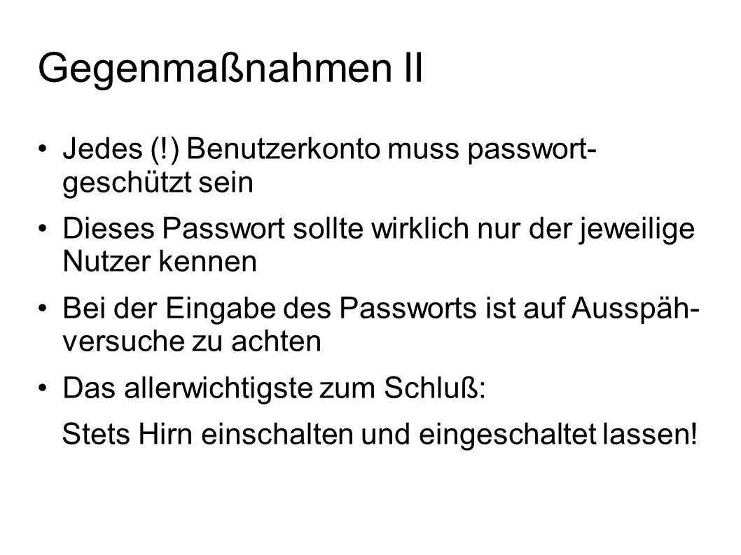 Gegenmaßnahmen II Jedes (!) Benutzerkonto muss passwort- geschützt sein Dieses Passwort sollte wirklich nur der jeweilige Nutzer kennen Bei der Eingab