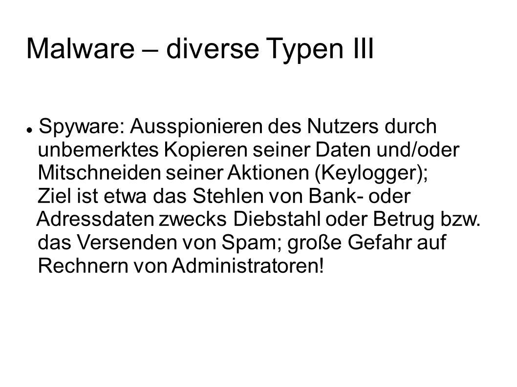 Malware – diverse Typen III Spyware: Ausspionieren des Nutzers durch unbemerktes Kopieren seiner Daten und/oder Mitschneiden seiner Aktionen (Keylogge