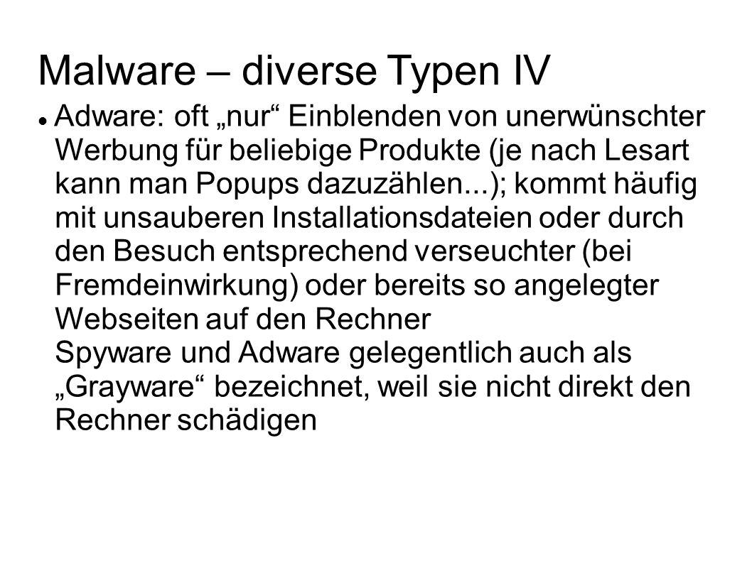 Malware – diverse Typen IV Adware: oft nur Einblenden von unerwünschter Werbung für beliebige Produkte (je nach Lesart kann man Popups dazuzählen...);