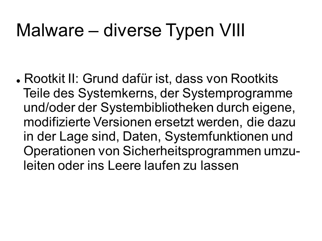 Malware – diverse Typen VIII Rootkit II: Grund dafür ist, dass von Rootkits Teile des Systemkerns, der Systemprogramme und/oder der Systembibliotheken