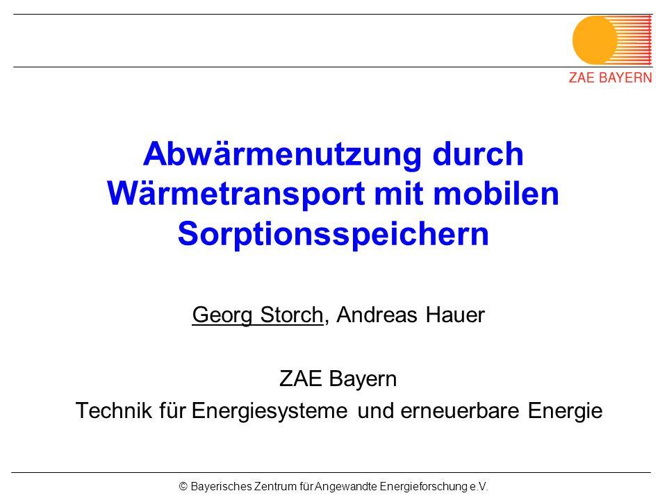© Bayerisches Zentrum für Angewandte Energieforschung e.V. Georg Storch, Andreas Hauer ZAE Bayern Technik für Energiesysteme und erneuerbare Energie A