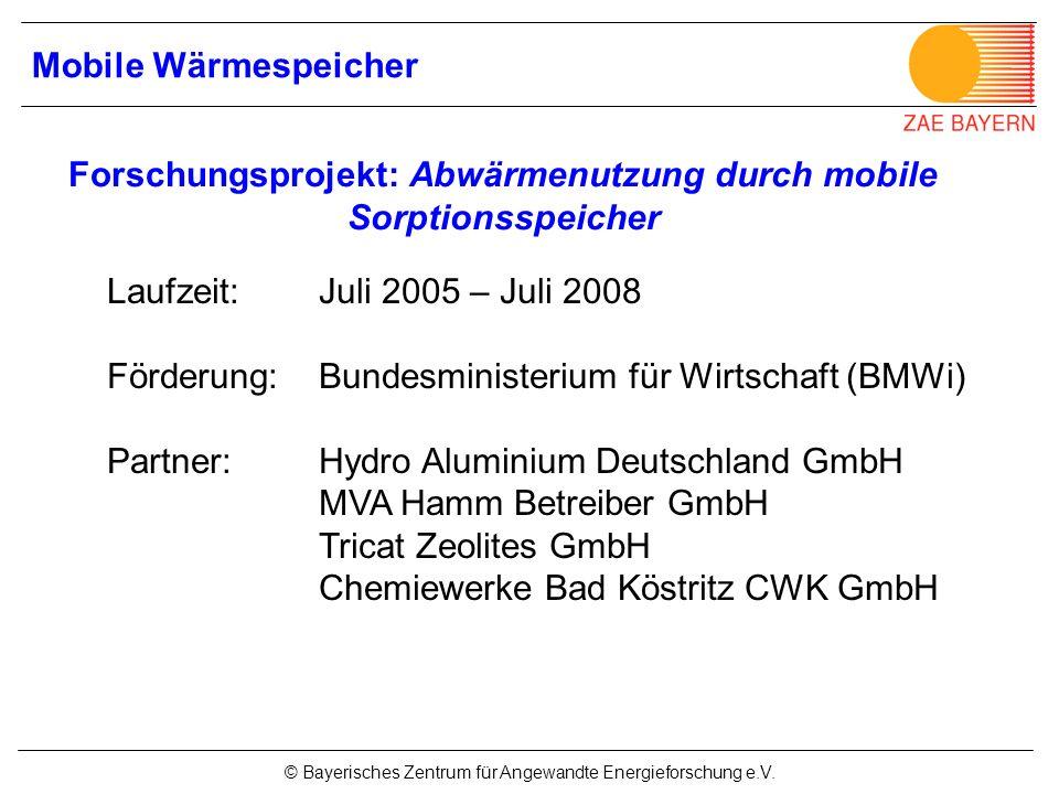 © Bayerisches Zentrum für Angewandte Energieforschung e.V. Laufzeit: Juli 2005 – Juli 2008 Förderung: Bundesministerium für Wirtschaft (BMWi) Partner: