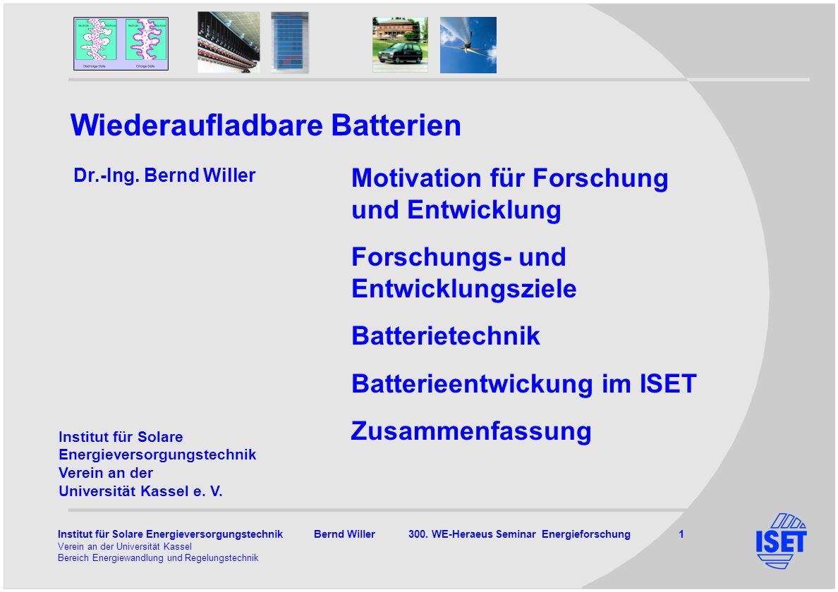Institut für Solare Energieversorgungstechnik Bernd Willer 300. WE-Heraeus Seminar Energieforschung 1 Verein an der Universität Kassel Bereich Energie