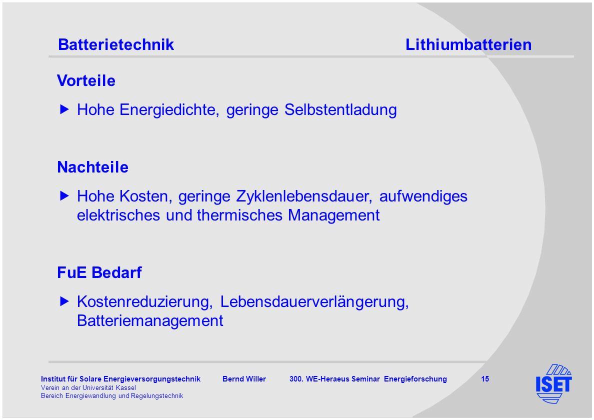 Institut für Solare Energieversorgungstechnik Bernd Willer 300. WE-Heraeus Seminar Energieforschung 15 Verein an der Universität Kassel Bereich Energi