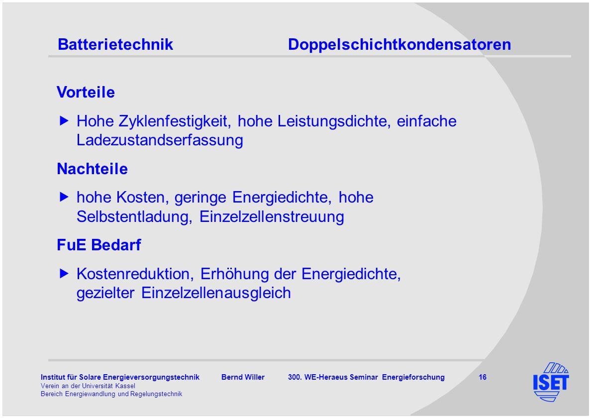Institut für Solare Energieversorgungstechnik Bernd Willer 300. WE-Heraeus Seminar Energieforschung 16 Verein an der Universität Kassel Bereich Energi